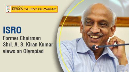 ISRO Former Chairman Shri A. S. Kiran Kumar Views on Olympiad